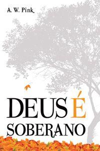 Deus é Soberano :: Editora Fiel - Apoiando a Igreja de Deus