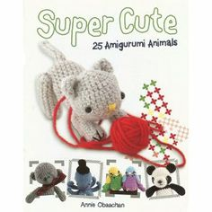 Super Cute: 25 Amigurumi Animals [Paperback] by Annie Obaachan {amazon.com} ($12.10)