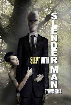 I Slept with Slender Man by Emma Steele