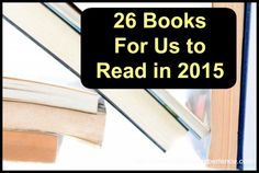 26 Books For Us to Read in 2015 - Tidbits of Experience Best Books To Read, Good Books, My Books, Find A Book, This Book, Small Victories, Blog Topics, Work From Home Moms, Book Of Life