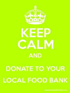 Keep Calm and DONATE TO YOUR LOCAL FOOD BANK Poster
