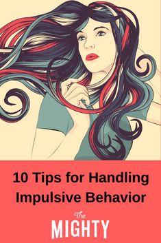 10 Tips for Handling Impulsive Behavior | The Mighty