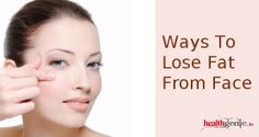 How to Lose Face Fat Naturally?  Do you want to lose face fat and get a thinner face. Take a look at how to lose the face fat...Cont...@Abigail Phillips Regan Truax://goo.gl/tKs5j0