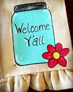 Mason Jar Welcome Y'All  Burlap Garden Flag by MyBarnDoorDesigns