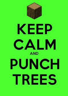Keep calm and...       PUNCH TREES!!!!!
