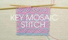 How To Knit: The Key Mosaic Stitch