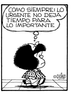 Mafalda: as always, the urgent doesn't leave time for the important. Favorite Quotes, Best Quotes, Life Quotes, Living Quotes, Funny Quotes, Mafalda Quotes, Jolie Phrase, Frases Humor, Bd Comics