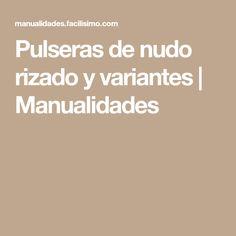 Pulseras de nudo rizado y variantes   Manualidades