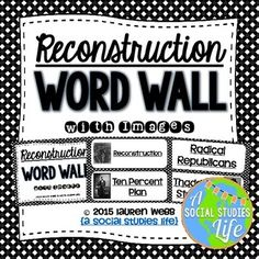 Reconstruction Word Wall without definitions - Black and White • • 47 vocabulary words/terms/important people (26 pages) with images    Terms include:  • Ten Percent Plan  • Reconstruction  • Carpetbagers  • Reconstruction Amendments  • Ulysses S. Grant  • and more!    ★★ This word wall is a great addition to any classroom or bulletin board! Each page can be printed out on brightly colored paper, cut out, laminated, and displayed in your classroom!