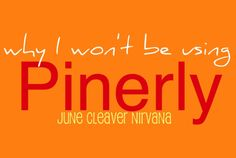 Why I won't be using Pinerly - by June Cleaver Nirvana (very interest to find out how Pinerly sources a post)