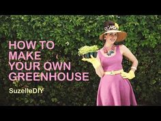 SuzelleDIY - How to Make Your Own Greenhouse - YouTube