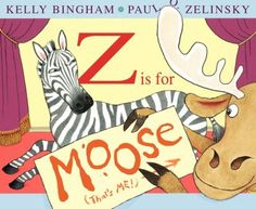 """Z Is for Moose"" by Kelly Bingham  This is not a normal, boring ABC book! Humorous moose steals the show, taking over the book and alphabet while learning about friendship. Recommended for ages 2 and older"