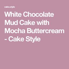 White Chocolate Mud Cake with Mocha Buttercream - Cake Style White Chocolate Mud Cake, Chocolate Deserts, Round Cake Pans, Round Cakes, Baking Recipes, Cake Recipes, Create A Cake, Fashion Cakes, Cake Ingredients
