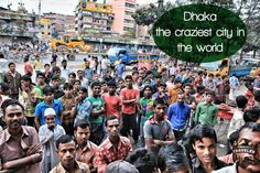 Dhaka, the capital of Bangladesh, is by far the craziest city in the world. #Dhaka, #Bangladesh, #crazy, #city, #travel