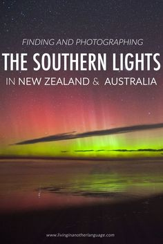 Finding and Photographing the Aurora in New Zealand | Living in Another Language | Bloglovin