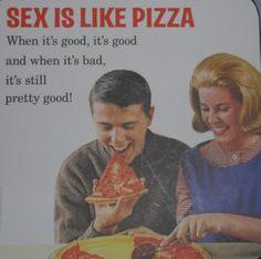 Sex is like pizza