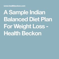 A Sample Indian Balanced Diet Plan For Weight Loss - Health Beckon