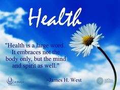Health is a large word. It embraces not the body only, but the mind and spirit as well. ~James H. West #wellness #health #caring #JamesWest #WUVIP