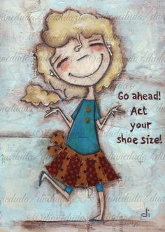 "Print of my original mixed media inspirational by DUDADAZE on Etsy, $10.00 ""Shoe Size"" ©dianeduda/dudadaze"