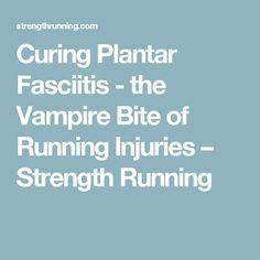 Curing Plantar Fasciitis - the Vampire Bite of Running Injuries – Strength Running