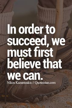 In order to succeed, we must first believe that we can. #success #quote