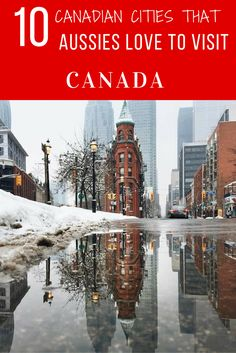 Vancouver, Toronto and Calgary . Here are our 10 best Canadian cities.