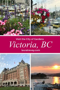 Travel Destinations: The City of Gardens! Visit the beautiful Victoria, British Columbia. Walk along the stunning waterfront and Empress Hotel.