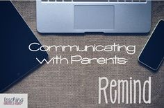 Communicating With Parents: Remind - teaching elementary & beyond: Communicating with our kindergarten parents. An easy app for teachers to set up any time of the year but I try to do it before we go back to school. Check out why my parents love this form of communication!