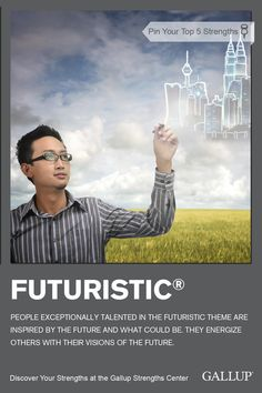 If you are fascinated by what the future may hold, you may have Futuristic as a strength. Discover your strengths at Gallup Strengths Center. www.gallupstrengthscenter.com