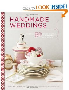 Handmade Weddings: More Than 50 Crafts to Personalize Your Big Day [Hardcover]