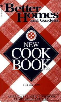 Better Homes & Gardens New Cookbook - Classic American Cookbook, do the research see which on is the most updated