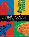 Living Color  Steve Jenkins  Author/Illustrator  Caldecott Honor for What Do You Do With A Tail Like This?  Houghton Mifflin Harcourt