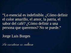 Lo esencial es indefinible.... /Jorge Luis borges