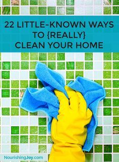 22 Little-Known Ways to {Really} Clean Your Home | http://NourishingJoy.com