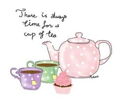 There is ALWAYS time for tea  no matter WHAT time it is !