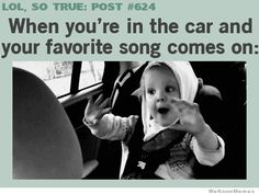 When You're In The Car And Your Favorite Song Comes On…