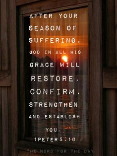 """thewordfortheday: """"  And the God of all grace, Who called you to His eternal glory in Christ, will Himself restore you and make you strong, firm and establish you. 1 Peter 5:10 Pain and suffering are found from time to time in everyone's..."""