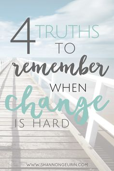 We will all go through change at some point in our lives. Here are 4 truths to…