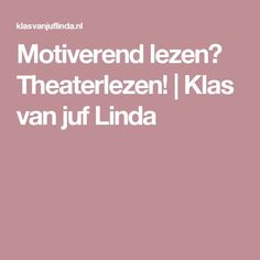 Motiverend lezen? Theaterlezen! | Klas van juf Linda
