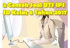 2 Contoh Soal UTS IPS SD Kelas 6 Tahun 2017 merupakan materi soal yang dapat digunakan sebagai referensi dalam membuat susunan naskah soal ulangan tengah semester 1 dan 2