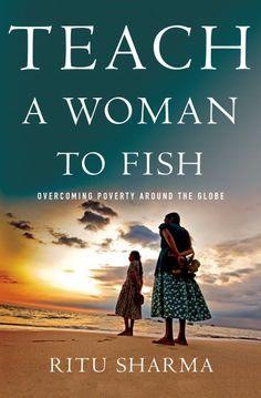 Amazon.com: Teach a Woman to Fish: Overcoming Poverty Around the Globe (9781137278586): Ritu Sharma: Books