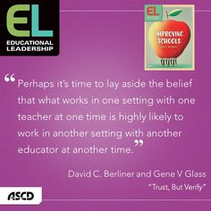"""David C. Berliner and Gene V. Glass explain why a program that works in one district may not work for another in their Educational Leadership article, """"Trust, But Verify."""" Read more about improving schools in the Feb. issue."""