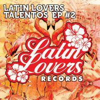 Latin Lovers Talentos EP #2 by Latin Lovers Official on SoundCloud