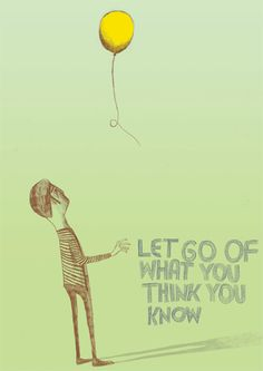 Let go of what you think you know
