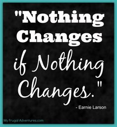 Al anon mantra. This has gotten my attention in deep ways. Sometimes you have to just step out and force the change because.nothing changes if nothing changes. Change Quotes, Quotes To Live By, Me Quotes, Motivational Quotes, Funny Quotes, Inspirational Quotes, Denial Quotes, Advice Quotes, Quotes Images