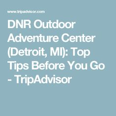 DNR Outdoor Adventure Center (Detroit, MI): Top Tips Before You Go - TripAdvisor