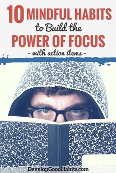 Habits to Build the Power of Focus --- In this article I want to share 11 simple techniques and habits that you can use to build the skill of paying attention and staying focused.