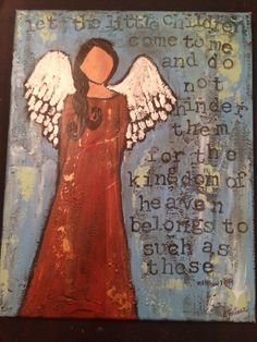 """A beautiful original painting of An Angel and bible verse Matthew 19:14. """"Let the little children come to me, and do not hinder them, for the kingdom of heaven belongs to such as these."""" 11x14 stretched canvas Can be done in different colors to accomodate your needs. Acrylic"""