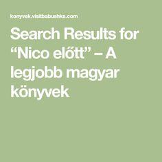 "Search Results for ""Nico előtt"" – A legjobb magyar könyvek Search, Searching"