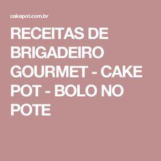 RECEITAS DE BRIGADEIRO GOURMET - CAKE POT - BOLO NO POTE